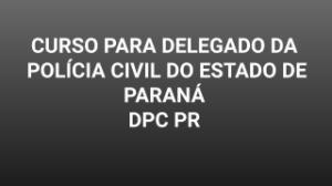 Curso para delegado - concurso PC PR